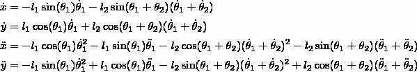 \begin{align*} \dot{x} &= -l_1 \sin(\theta_1)\dot{\theta}_1 - l_2 \sin(\theta_1 + \theta_2)(\dot{\theta}_1 + \dot{\theta}_2)\\ \dot{y} &= l_1 \cos(\theta_1)\dot{\theta}_1 + l_2 \cos(\theta_1 + \theta_2)(\dot{\theta}_1 + \dot{\theta}_2)\\ \ddot{x} &= -l_1 \cos(\theta_1)\dot{\theta}^2_1 -l_1 \sin(\theta_1)\ddot{\theta}_1 - l_2 \cos(\theta_1 + \theta_2)(\dot{\theta}_1 + \dot{\theta}_2)^2 - l_2 \sin(\theta_1 + \theta_2)(\ddot{\theta}_1 + \ddot{\theta}_2)\\ \ddot{y} &= -l_1 \sin(\theta_1)\dot{\theta}^2_1 + l_1 \cos(\theta_1)\ddot{\theta}_1 - l_2 \sin(\theta_1 + \theta_2)(\dot{\theta}_1 + \dot{\theta}_2)^2 + l_2 \cos(\theta_1 + \theta_2)(\ddot{\theta}_1 + \ddot{\theta}_2) \end{align*}